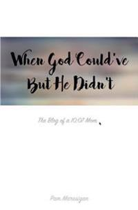 When God Could've But He Didn't: The Blog of a 10:07 Mom