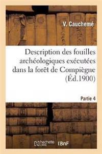 Description Des Fouilles Arch�ologiques Ex�cut�es Dans La For�t de Compi�gne. Partie 4