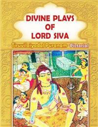 Divine Plays of Lord Siva - Tiruvilaiyadal Puranam Pictorial