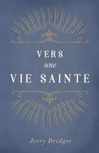 Vers Une Vie Sainte (the Pursuit of Holiness)