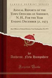 Annual Reports of the Town Of?cers of Amherst, N. H., for the Year Ending December 31, 1973