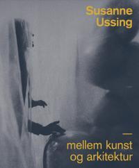 Susanne Ussing - mellem kunst og arkitektur