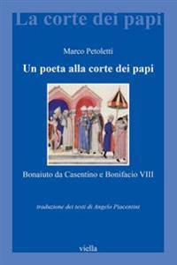 Un Poeta Alla Corte Dei Papi: Bonaiuto Da Casentino E Bonifacio VIII