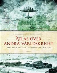 Atlas över andra världskriget - 200 kartor över viktiga händelser och slag