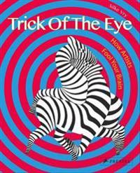 Trick of the Eye: How Artists Fool Your Brain