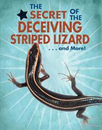 The Secret of the Deceiving Striped Lizard... and More!