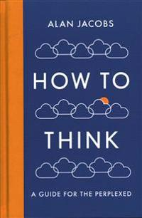 How to think - a guide for the perplexed