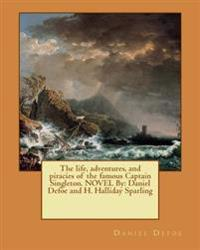The Life, Adventures, and Piracies of the Famous Captain Singleton. Novel by: Daniel Defoe and H. Halliday Sparling