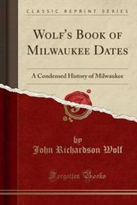 Wolf's Book of Milwaukee Dates