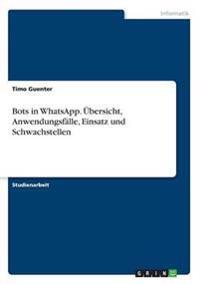 Bots in Whatsapp. Ubersicht, Anwendungsfalle, Einsatz Und Schwachstellen
