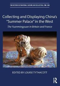 "Collecting and Displaying China's ""summer Palace"" in the West: The Yuanmingyuan in Britain and France"