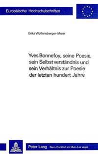 Yves Bonnefoy, Seine Poesie, Sein Selbstverstaendnis Und Sein Verhaeltnis Zur Poesie Der Letzten Hundert Jahre