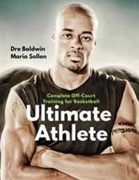 Ultimate Athlete: 15-Week In-Season & Off-Season Off-Court Physical Training, Specifically for Basketball Players