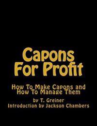 Capons for Profit: How to Make Capons and How to Manage Them