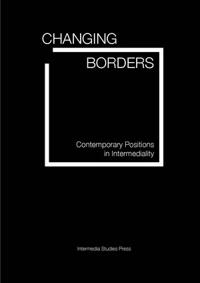 Changing borders. Contemporary Positions in Intermediality