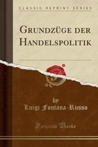 Grundzge Der Handelspolitik (Classic Reprint)