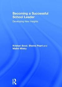 Becoming a Successful School Leader: Developing New Insights
