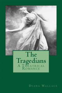The Tragedians: A Theatrical Romance