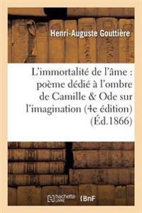 L'Immortalite de L'Ame: Poeme Dedie A L'Ombre de Camille; Suivi D'Une Ode Sur L'Imagination