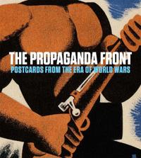 The Propaganda Front: Postcards from the Era of World Wars