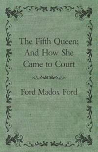 Fifth Queen; And How She Came to Court