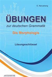 Übungen zur deutschen Grammatik. Die Morphologie. Lösungsschlüssel. Uprazhnenija po gram nemec jaz. Morfologija. Kljuchi