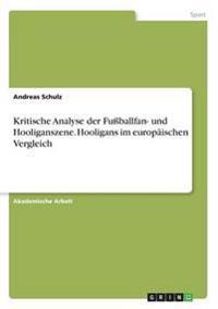 Kritische Analyse Der Fussballfan- Und Hooliganszene. Hooligans Im Europaischen Vergleich