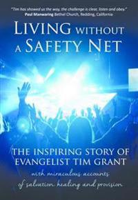 Living without a safety net - the inspiring story of evangelist tim grant