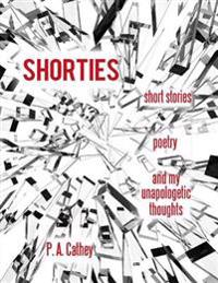 Shorties: Poetry, Short Stories, and My Unapologetic Thoughts