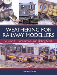 Weathering for Railway Modellers: Vol 1 - Locomotives and Rolling Stock