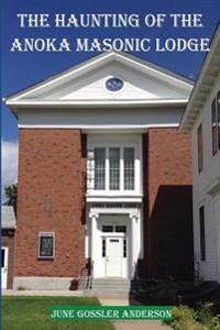 The Haunting of the Anoka Masonic Lodge