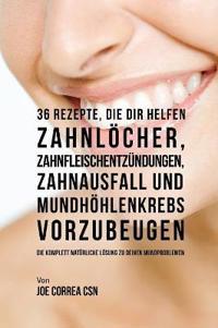36 Rezepte, Die Dir Helfen Zahnlocher, Zahnfleischentzundungen, Zahnausfall Und Mundhohlenkrebs Vorzubeugen