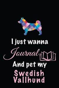 I Just Wanna Journal and Pet My Swedish Vallhund: Journal for Women, 6 X 9, 108 Lined Pages (Diary, Notebook, Journal)