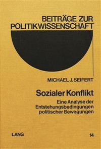 Sozialer Konflikt: Eine Analyse Der Entstehungsbedingungen Politischer Bewegungen