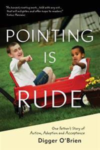 Pointing Is Rude: One Father's Story of Autism, Adoption, and Acceptance