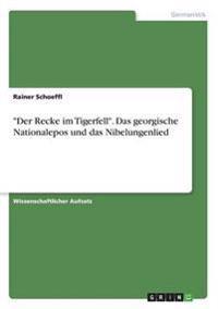 Der Recke Im Tigerfell. Das Georgische Nationalepos Und Das Nibelungenlied