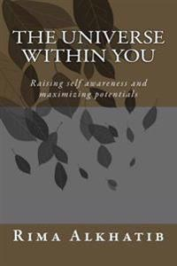 The Universe Within You: Raising Self Awareness and Maximizing Potentials