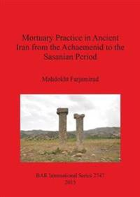 Mortuary Practice in Ancient Iran from the Achaemenid to the Sasanian Period