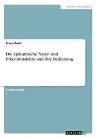 Die Epikureische Natur- Und Erkenntnislehre Und Ihre Bedeutung