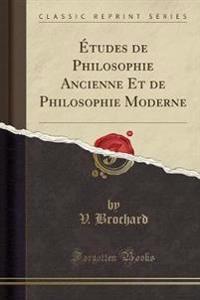 Tudes de Philosophie Ancienne Et de Philosophie Moderne (Classic Reprint)