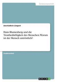 Hans Blumenberg Und Die Trostbedurftigkeit Des Menschen. Warum Ist Der Mensch Untrostlich?