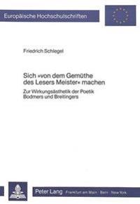 Sich -Von Dem Gemuethe Des Lesers Meister- Machen: Zur Wirkungsaesthetik Der Poetik Bodmers Und Breitingers