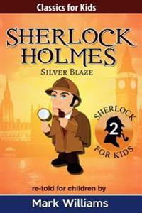 Sherlock Holmes Re-Told for Children: Silver Blaze: American-English Large Print Edition