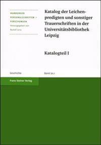 Katalog Der Leichenpredigten Und Sonstiger Trauerschriften in Der Universitatsbibliothek Leipzig