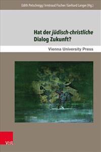 Hat Der Judisch-Christliche Dialog Zukunft?: Gegenwartige Aspekte Und Zukunftige Perspektiven in Mitteleuropa