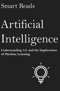 Artificial Intelligence: Understanding A.I. and the Implications of Machine Learning