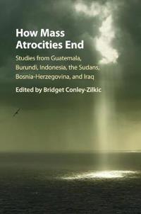 How mass atrocities end - studies from guatemala, burundi, indonesia, the s