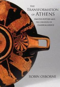The Transformation of Athens: Painted Pottery and the Creation of Classical Greece