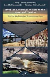 From the Enchanted Waters to the Waters of Illusion: The Rio São Francisco Transposition Case
