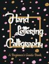 Hand Lettering and Calligrahy: A Beginner's Guide Book Large Print 8.5x11 - 6 Type of Font with 3 Form- Make Your Skill and Practice Hand Lettering t